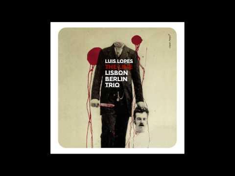 Luis Lopes LISBON BERLIN TRIO