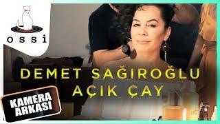Demet Sağıroğlu / Açık Çay (Klip Arkası)