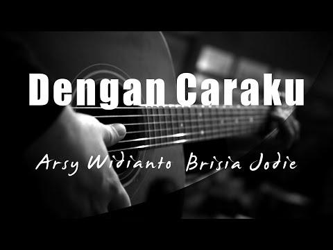 Dengan Caraku - Arsy Widianto Brisia Jodie ( Acoustic Karaoke )