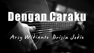 Dengan Caraku   Arsy Widianto Brisia Jodie ( Acoustic Karaoke )
