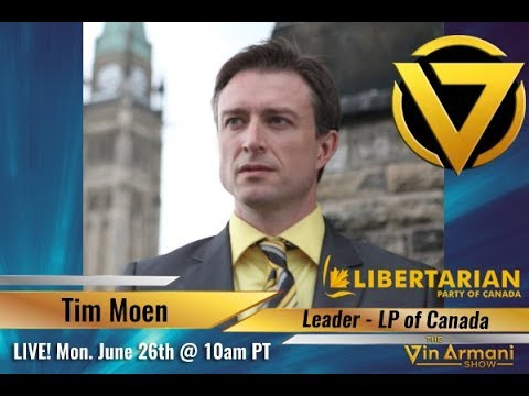 The Vin Armani Show (6/26/17) - Tim Moen: Leader of the Libertarian Party of Canada