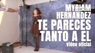 Video Te Pareces Tanto A El de Myriam Hernández