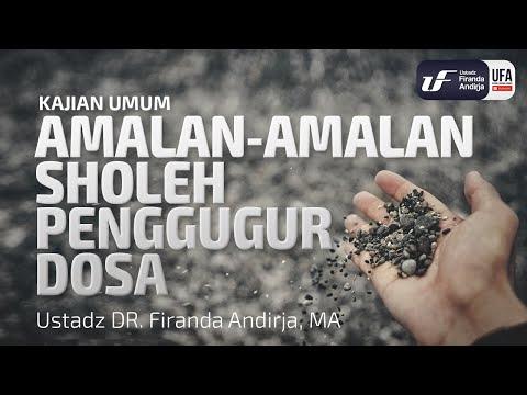 Amalan-Amalan Sholeh Penggugur Dosa – Ustadz Dr. Firanda M.A.