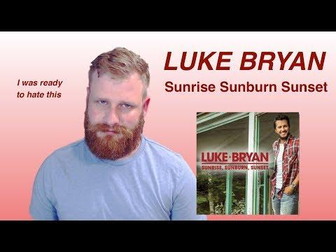 Luke Bryan - Sunrise, Sunburn, Sunset | Reaction