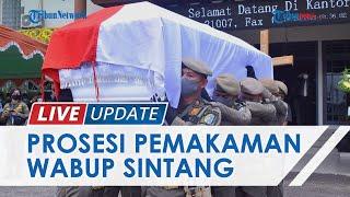 Prosesi Pemakaman Wakil Bupati Sintang Sudiyanto, Meninggal di Usia 60 Tahun Karena Sakit