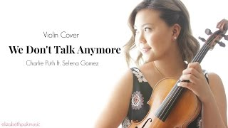 We Don't Talk Anymore - Charlie Puth ft. Selena Gomez [Violin Cover] | ElizabethPakMusic
