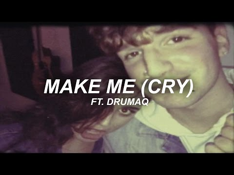 Make Me (Cry) [Noah Cyrus Cover] (Feat. Drumaq)