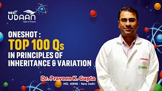 One Shot- Top 100 Questions | Principles of Inheritance & Variation | Dr. Praveen K. Gupta