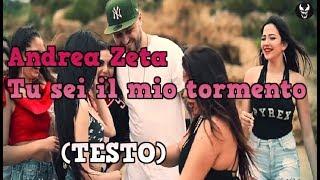 ANDREA ZETA   Tu Sei Il Mio Tormento (testo)