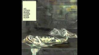 Come Now Sleep - As Cities Burn