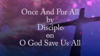 Once And For All by Disciple (Lyrics)