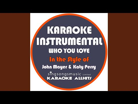 Who You Love (In the Style of John Mayer & Katy Perry) (Karaoke Instrumental Version)