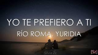 Río Roma, Yuridia - Yo Te Prefiero A Ti (Letra)