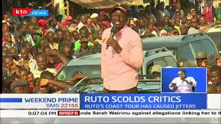 Ruto scolds critics: Ruto has said his Coast visit is within his mandate as deputy president