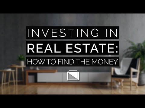 Investing in Real Estate: How to Find the Money