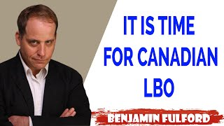 Benjamin Fulford Update — IT IS TIME FOR CANADIAN LBO