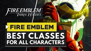 Fire Emblem Three Houses | Best Classes for All Characters