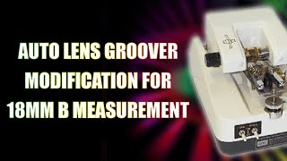 Auto Lens Groover Modification For 18mm B Measurment
