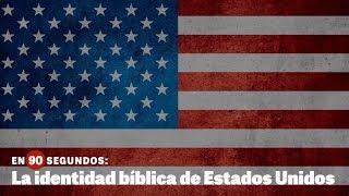 En 90 segundos: La identidad bíblica de Estados Unidos