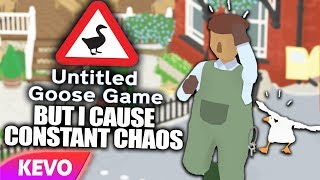 Untitled Goose Game but I cause constant chaos