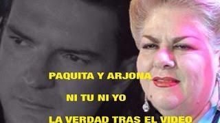 PAQUITA Y ARJONA, NI TU; NI YO, LA VERDAD TRAS EL VIDEO.