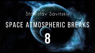 Stanislav Savitskiy   Space Atmospheric Breaks Part 8