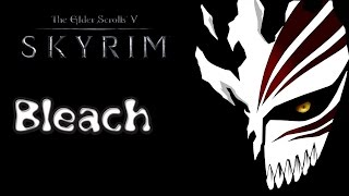 Skyrim S2E1: Bleach - Power Awakens!