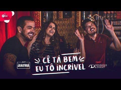 Cê Tá Bem, Eu Tô Incrível (part. Henrique e Diego) – Janaynna