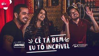 Janaynna Ft.  Henrique & Diego   CÊ TÁ BEM, EU TÔ INCRÍVEL