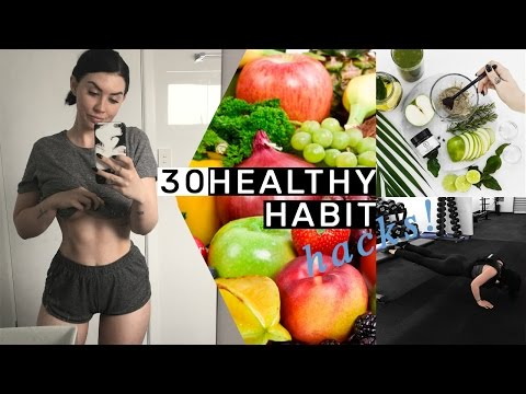 Video 30 Healthy Habit Hacks You Need To Know!