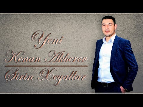 Kenan Akberov - Sirin Xeyallar | 2019 mp3 yukle - Mahni.Biz