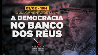 O julgamento de Lula: a democracia no banco dos réus