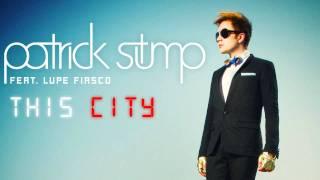 "Patrick Stump - ""This City"" (ft. Lupe Fiasco)"