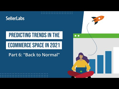 Predicting Trends in the eCommerce Space in 2021 | Part 6: Back to Normal