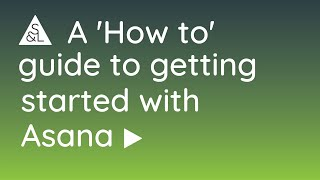 A 'How To' guide to getting started with Asana