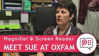 Meet Sue at Oxfam - Using SuperNova Magnifier & Screen Reader