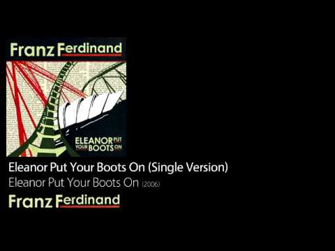 Eleanor Put Your Boots On (Single Version) - Eleanor Put Your Boots On [2006] - Franz Ferdinand