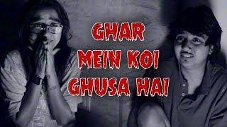 Ghar Mein Koi Ghusa Hai! | MostlySane