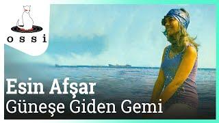 Esin Afşar / Güneşe Giden Gemi