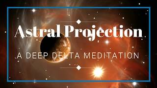 AMAZING: Astral Projection | Very Deep Delta Meditation | Out of Body | Isochronic | Binaural