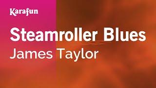 Karaoke Steamroller Blues - James Taylor *