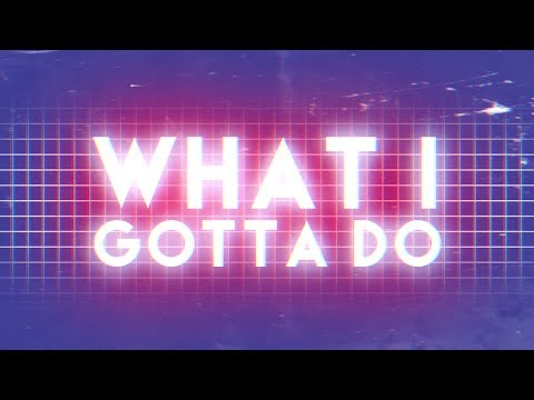 What I Gotta Do (Lyric Video)