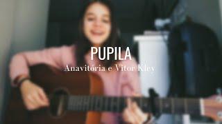 PUPILA - Anavitoria, Vitor Kley