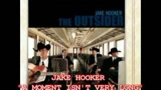 JAKE HOOKER - A MOMENT ISN'T VERY LONG
