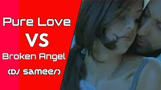 Pure love VS Broken Angel Remix (Dj Sammer) 2018