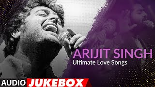 Arijit Singh Ultimate Love Songs | Jukebox | Top Bollywood Songs Of Arijit Singh | T-Series