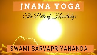 Jnana Yoga: The Path of Knowledge | Swami Sarvapriyananda