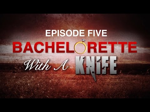 BACHELORETTE WITH A KNIFE: Episode Five