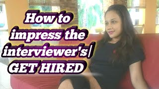 How to impress the interviewer's  GET HIRED