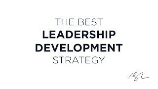 The Best Leadership Development Strategy